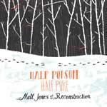 Half Poison, Half Pure by Matt Jones & The Reconstruction